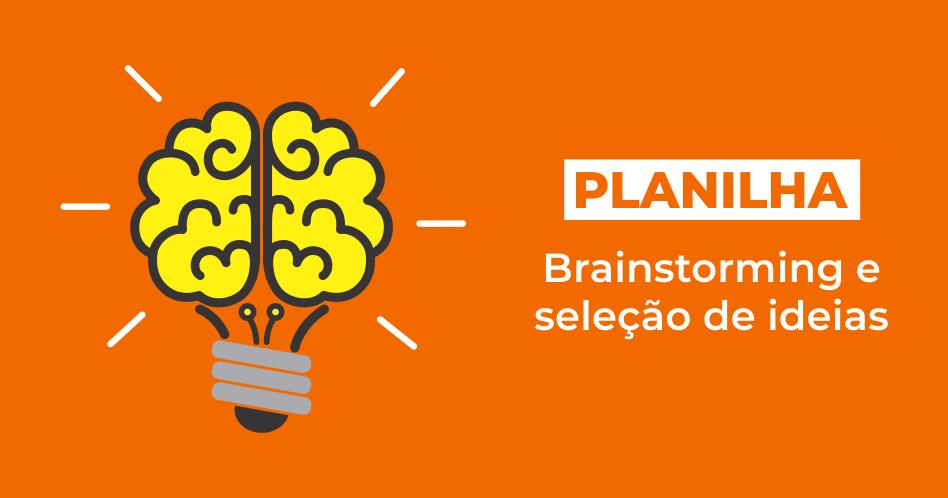 Planilha Brainstorming e seleção de ideias! Baixe agora!