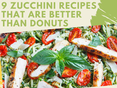 9 Zucchini Recipes That Are Better Than Donuts