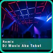 Kumpulan DJ Music Aku Takut Offline Mp3 Terbaru