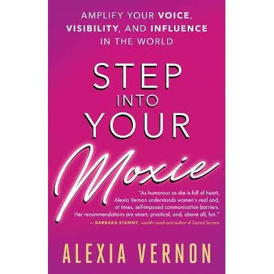 Step into Your Moxie - Amplify Your Voice, Visibility, and Influence in the World