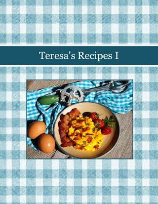 Teresa's Recipes I
