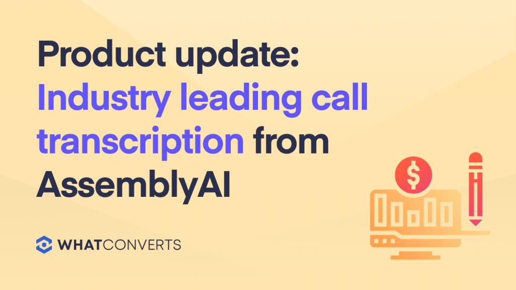 WhatConverts Call Tracking   AssemblyAI Speech-to-Text