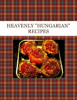 "HEAVENLY  ""HUNGARIAN"" RECIPES"