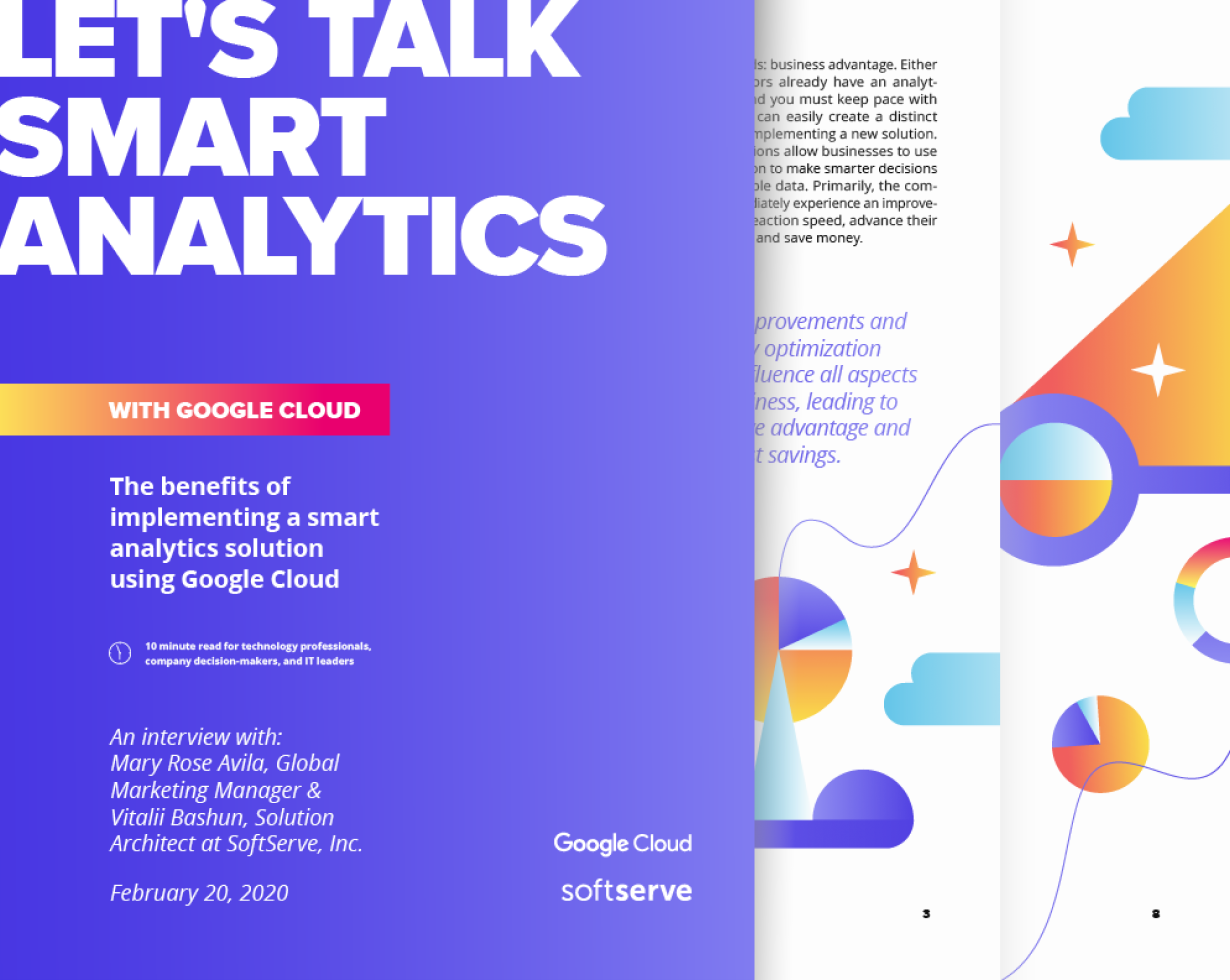 Benefits of Smart Analytics Solution with Google Cloud to Drive Competitive Advantage. 10 minute read for technology professionals, company decision-makers, and IT leaders. An interview with: Mary Rose Avila, Global Marketing Manager & Vitalii Bashun, Solution Architect at SoftServe, Inc.
