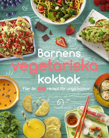 Barnens vegetariska kokbok: Fler än 50 recept för unga kockar