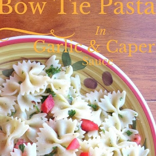 Bow Tie Pasta In Garlic & Caper Sauce.