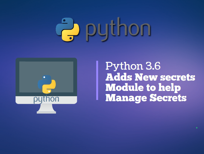 Python 3 6 adds New secrets Module for Robust Account and