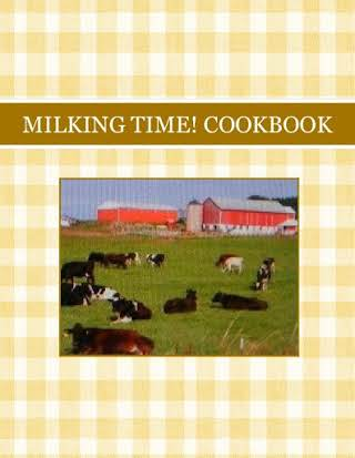 MILKING TIME!  COOKBOOK