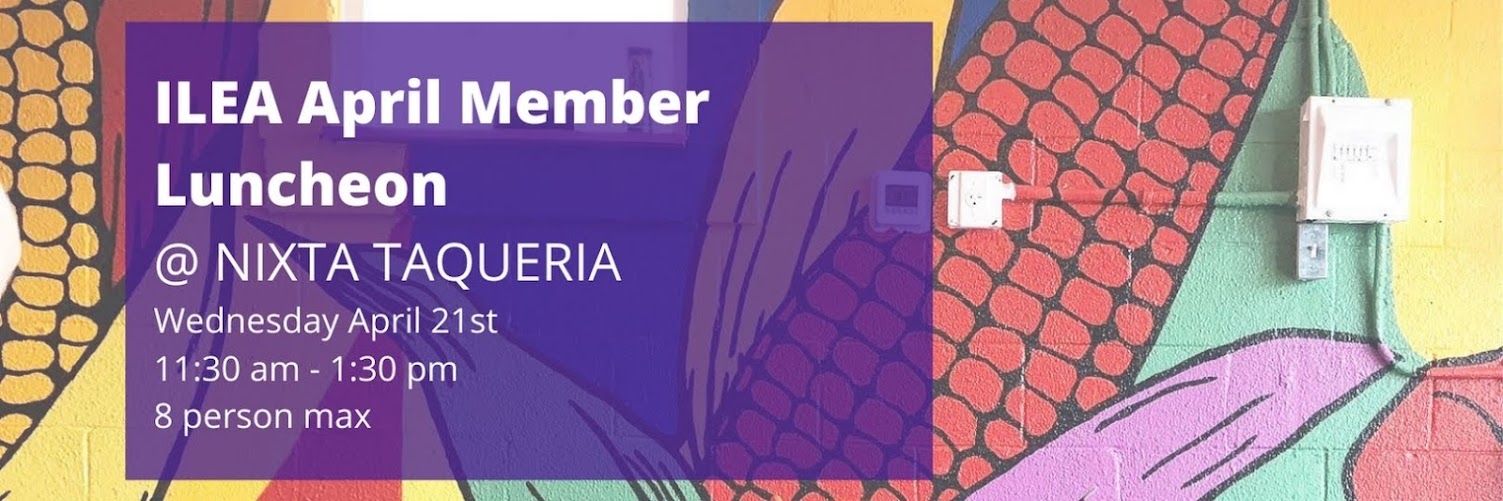 ILEA April Member Luncheon: Nixta Taquiria