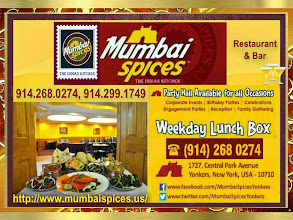 Photo: 914-268-0274, 914-299-1749 https://www.facebook.com/MumbaiSpicesYonkers, http://mumbaispices.us/  Lunch Buffet: Weekdays (Mon - Fri) from 12 to 3 pm Weekends from 12 to 4 pm