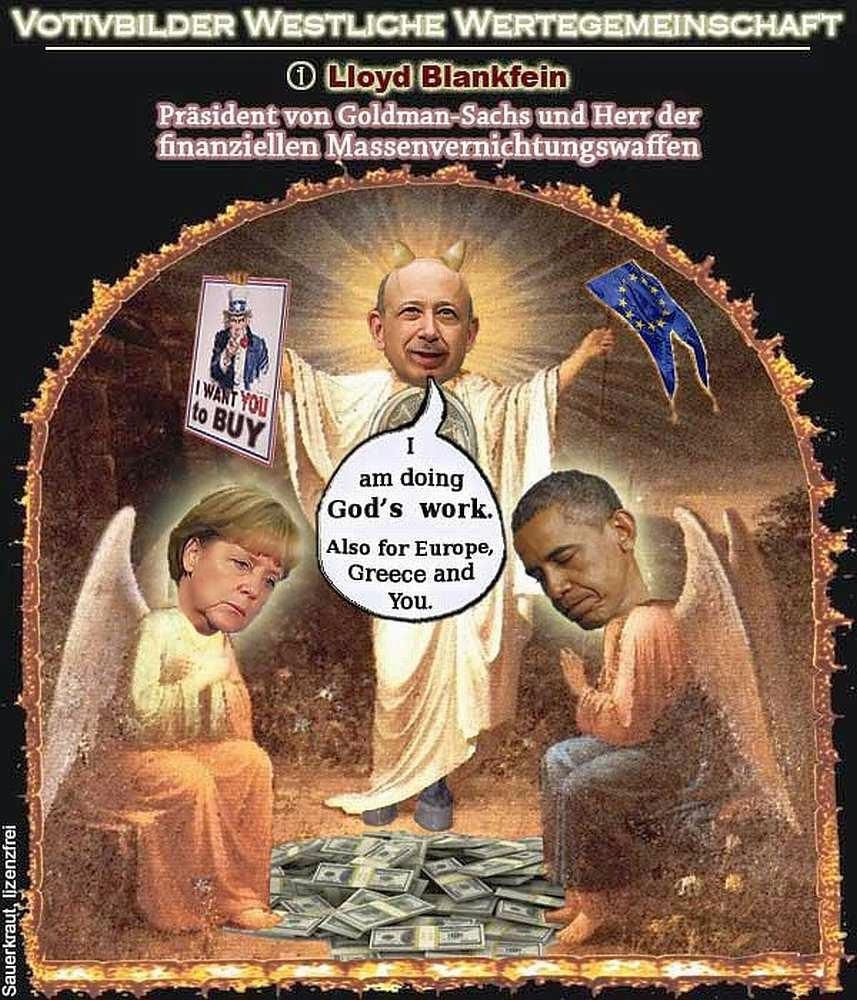 Photo: Goldmann & Sachs6v10 Votivbild. http://www.hartgeld.com/images/cartoons_old/2013/blankfein-gods-work.jpg  <Finanzforum>http://www.iphpbb.com/board/ftopic-88737338nx56623-502.html <GS-Forum>http://www.iphpbb.com/board/ftopic-88737338nx56623-295.html <EU-Forum>http://www.iphpbb.com/board/ftopic-88737338nx56623-481.html http://www.hartgeld.at/service/archiv/33-archiv/562-cartoons-2013.html