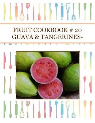 FRUIT COOKBOOK # 20 GUAVA & TANGERINES-