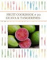 FRUIT COOKBOOK # 20 GUAVA & TANGERINES-