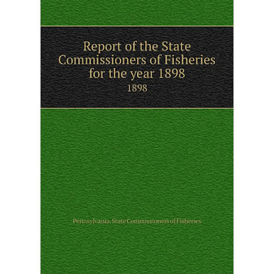 Книга Report of the State Commissioners of Fisheries for the year 18981898. Pennsylvania. State Commissio