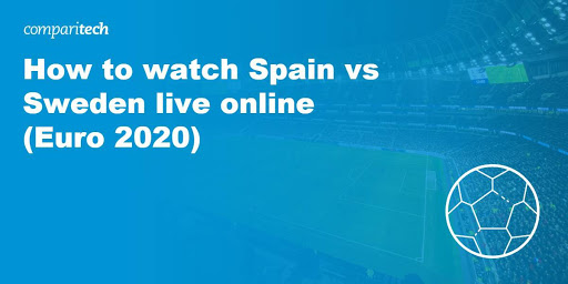 How to watch Spain vs Sweden live online (Euro 2020)