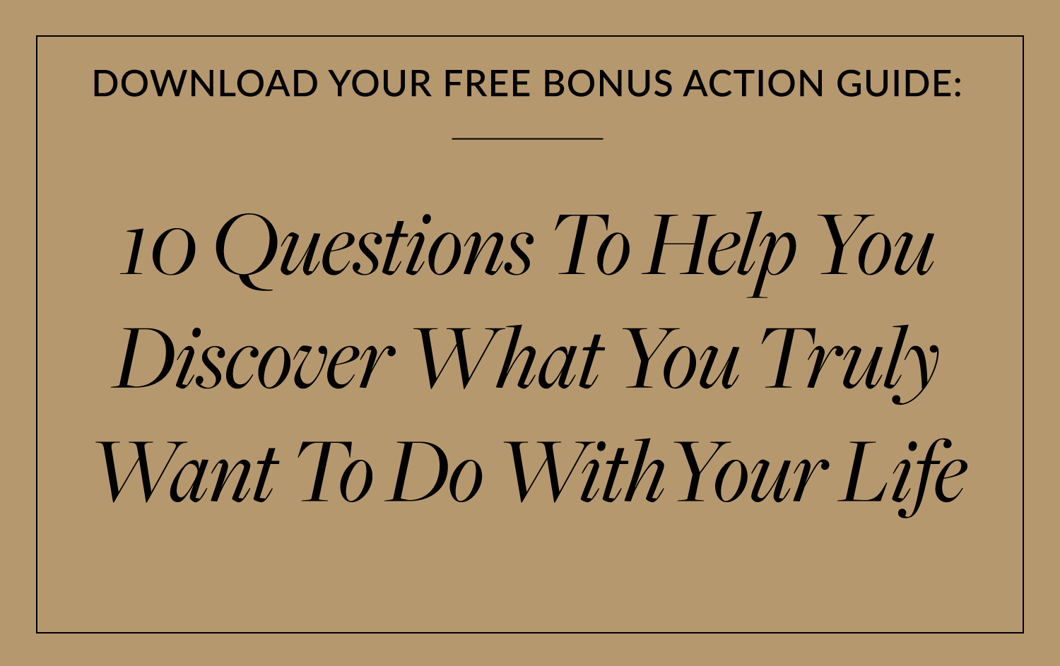 10 Questions To Help You Discover What You Truly Want To Do With Your Life