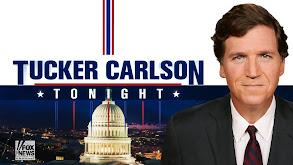 Tucker Carlson Tonight thumbnail