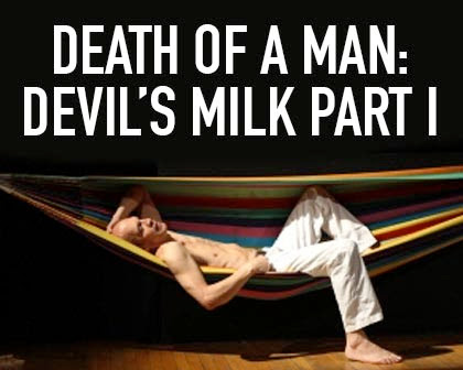 Death of a Man: The Devil's Milk, Part 1