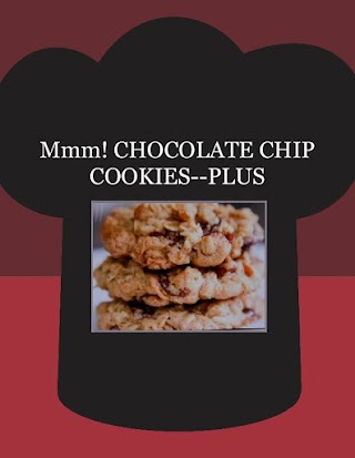 Mmm! CHOCOLATE CHIP COOKIES--PLUS