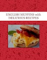 ENGLISH MUFFINS with  DELICIOUS RECIPES