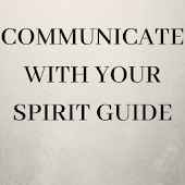 COMMUNICATE WITH YOUR SPIRIT GUIDE