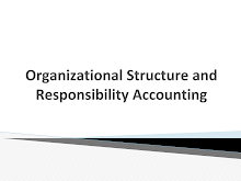 Organizational Structure & Responsibility Accounting