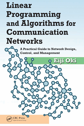 1466552638 {E2FEA89B} Linear Programming and Algorithms for Communication Networks_ A Practical Guide to Network Design, Control, and Management [Oki 2012-08-24].pdf