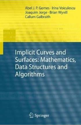 184882405X, 1447158776 {9A7B060A} Implicit Curves and Surfaces_ Mathematics, Data Structures and Algorithms [Gomes et al. 2009-05-15].pdf