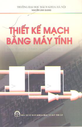 Thiết Kế Mạch Bằng Máy Tính (NXB Khoa Học Kỹ Thuật 2003) - Nguyễn Linh Giang, 298 Trang.pdf