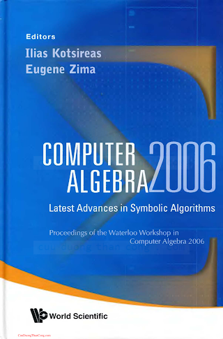 9812702008 {3BE99F76} Computer Algebra 2006_ Latest Advances in Symbolic Algorithms [Kotsireas _ Zima 2007-08-13].pdf