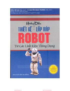 Hướng Dẫn Thiết Kế Lắp Ráp ROBOT Từ Các Linh Kiện Thông Dụng - Trần Thế San, 311 Trang.pdf