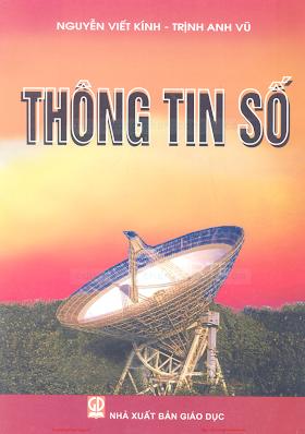 Thông Tin Số (NXB Giáo Dục 2007) - Nguyễn Viết Kính & Trịnh Anh Vũ, 213 Trang.pdf