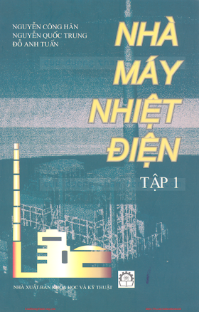 Nhà Máy Nhiệt Điện Tập 1 - Nguyễn Công Hân & Nguyễn Quốc Trung, 313 Trang.pdf
