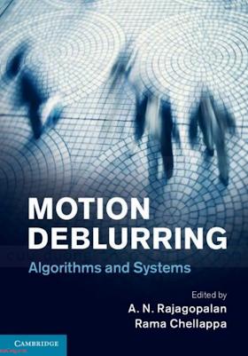 1107044367 {4583AA43} Motion Deblurring_ Algorithms and Systems [Rajagopalan _ Chellappa 2014-07-21].pdf