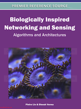 1613500920 {071EB9A2} Biologically Inspired Networking and Sensing_ Algorithms and Architectures [Lio _ Verma 2011-08-31].pdf