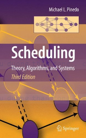 0387789340, 0130281387 {6573FCF5} Scheduling_ Theory, Algorithms, and Systems (3rd ed.) [Pinedo 2008-07-24].pdf