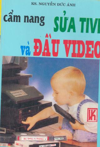 Cẩm Nang Sửa Tivi Và Đầu Video - Ks.Nguyễn Đức Ánh, 323 Trang.pdf