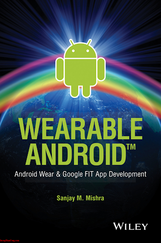 111905110X {19CA51DE} Wearable Android_ Android Wear _ Google Fit App Development [Mishra 2015-09-15].pdf