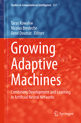 Growing Adaptive Machines_ Combining Development and Learning in Artificial Neural Networks [Kowaliw, Bredeche _ Doursat 2014-06-05].pdf