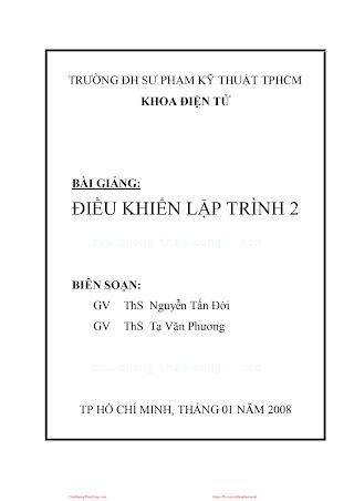 SPKT.Bài Giảng Điều Khiển Lập Trình 2 - Ths. Nguyễn Tấn Đời & Ths. Tạ Văn Phương, 154 Trang.pdf