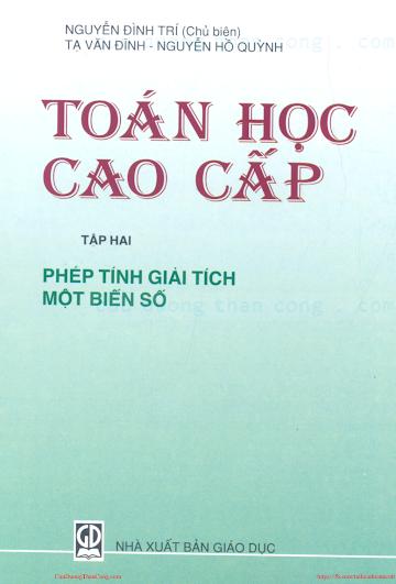 Toan cao cap tap 2 - Phep tinh giai tich mot bien so - Nguyen Dinh Tri.pdf