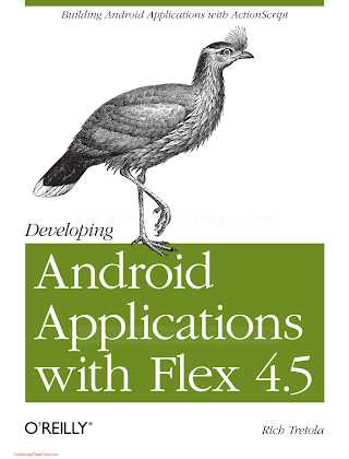 1449305377 {DF277A55} Developing Android Applications with Flex 4.5_ Building Android Applications with ActionScript [Tretola 2011-06-05].pdf