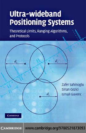 0521873096 {B82D755B} Ultra-wideband Positioning Systems_ Theoretical Limits, Ranging Algorithms, and Protocols [Sahinoglu, Gezici _ Guvenc 2008-10-06].pdf