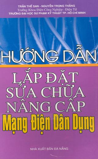 Hướng Dẫn Lắp Đặt Sửa Chữa Nâng Cấp Mạng Điện Dân Dụng - Trần Thế San, 226 Trang.pdf