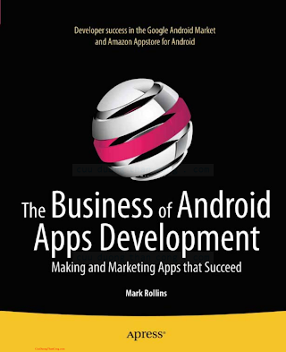 1430239425 {B4065955} The Business of Android Apps Development_ Making and Marketing Apps that Succeed [Rollins 2011-10-23].pdf