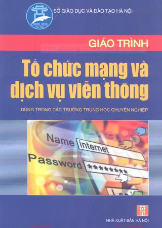 THCN.Giáo Trình Tổ Chức Mạng Và Dịch Vụ Viễn Thông - Ks.Phạm Thị Minh Nguyệt, 316 Trang.pdf