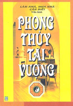 Phong Thủy Tài Vượng-Làm Nhà, Mua Nhà Cần Biết ( sách quý), 233 Trang.pdf