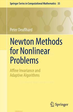 364223898X {D87C3680} Newton Methods for Nonlinear Problems_ Affine Invariance and Adaptive Algorithms [Deuflhard 2011-09-15].pdf