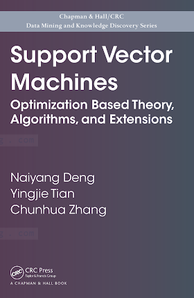 143985792X {239235D6} Support Vector Machines_ Optimization Based Theory, Algorithms, and Extensions [Deng, Tian _ Zhang 2012-12-17].pdf