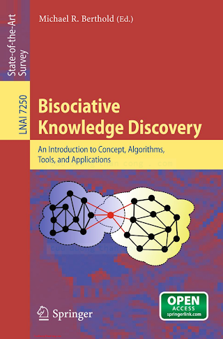 3642318290 {2A2D1ECA} Bisociative Knowledge Discovery_ An Introduction to Concept, Algorithms, Tools, and Applications [Berthold 2012-07-05].pdf